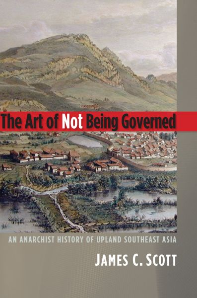 James C Scott The Art of Not Being Governed